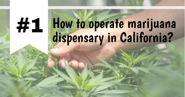How to operate marijuana dispensary in California?