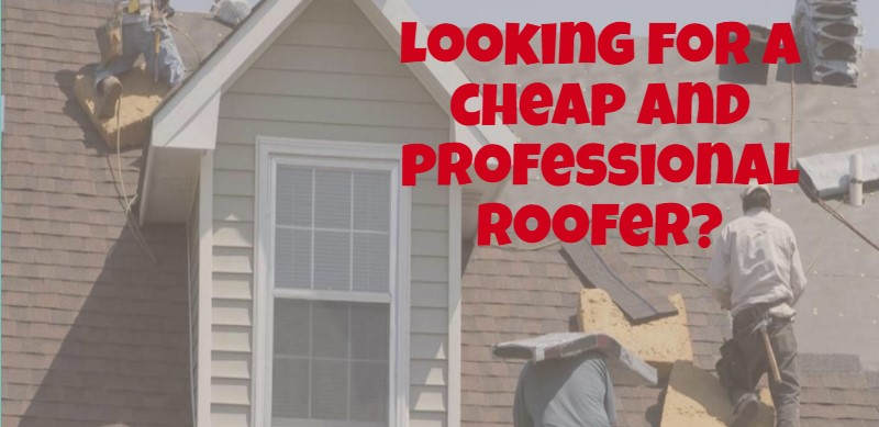 Looking for a cheap and professional roofer?