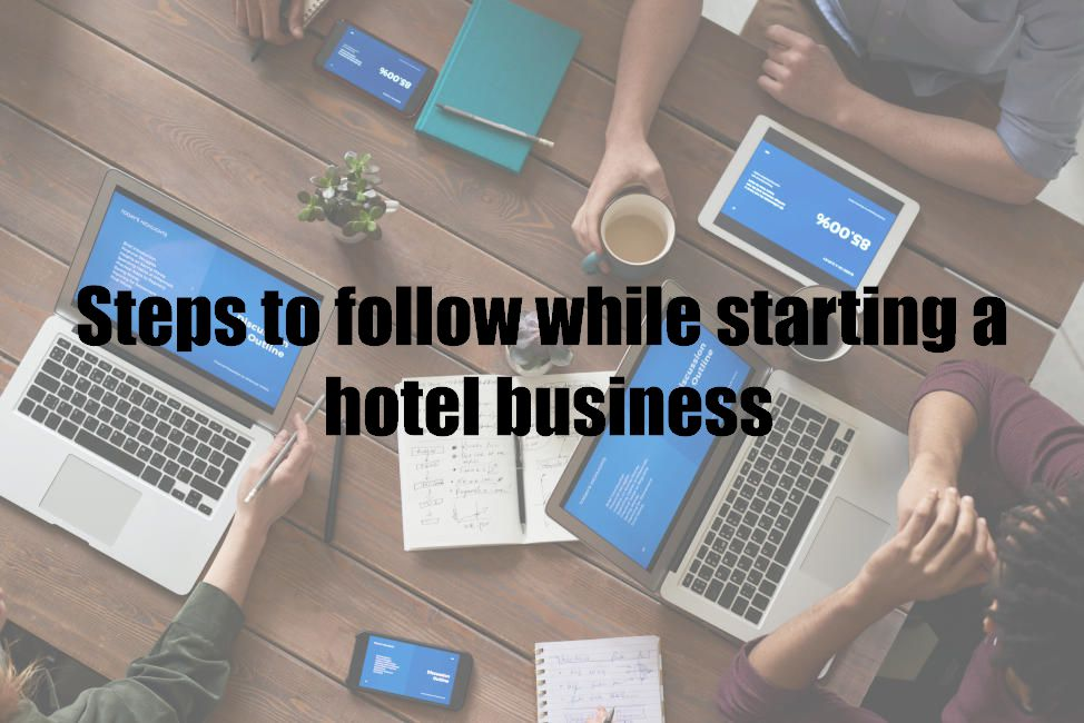 Steps to follow while starting a hotel business